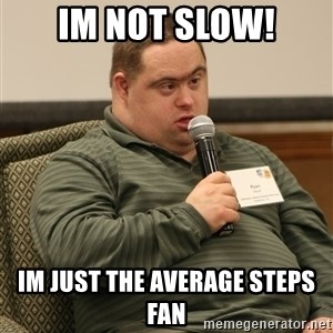 obviously retarded - im not slow! im just the average steps fan