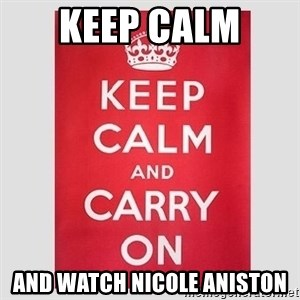 Keep Calm - Keep Calm  And Watch Nicole Aniston