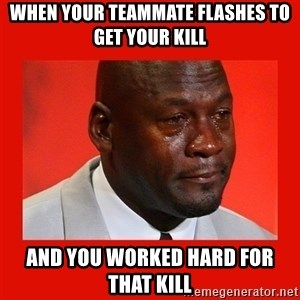 crying michael jordan - When your teammate flashes to get your kill and you worked hard for that kill