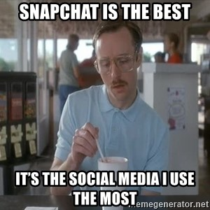 Things are getting pretty Serious (Napoleon Dynamite) - Snapchat is the best It's the social media i use the most