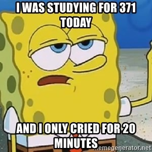 Only Cried for 20 minutes Spongebob - I was studying for 371 today and i only cried for 20 minutes