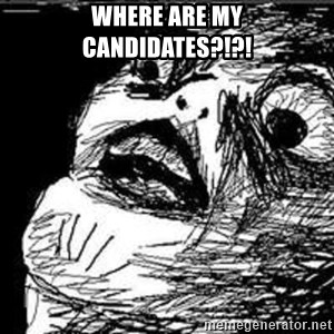 Omg Rage Guy - WHERE ARE MY CANDIDATES?!?!