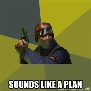 Counter Strike - Sounds LIKE a plan