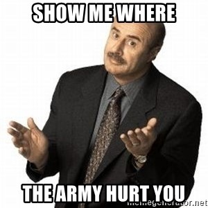 Dr. Phil - Show me where The army hurt you