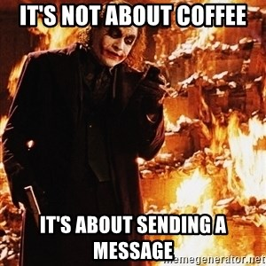 It's about sending a message - It's not about coffee it's about sending a message