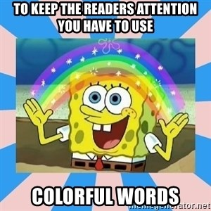 Spongebob Imagination - To keep the readers attention you have to use colorful words
