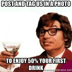 Austin Powers Drink - Post and tag us in a photo to enjoy 50% your first drink
