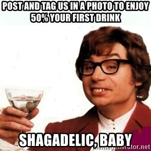 Austin Powers Drink - Post and tag us in a photo to enjoy 50% your first drink shagadelic, baby