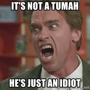 Arnold - IT's not a tumah he's just an idiot