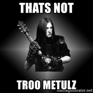 Black Metal - thats not troo metulz