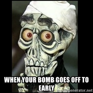 Achmed the dead terrorist - When your bomb goes off to early