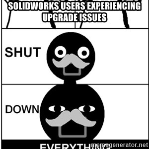 Shut Down Everything - SolidWorks users experiencing upgrade issues