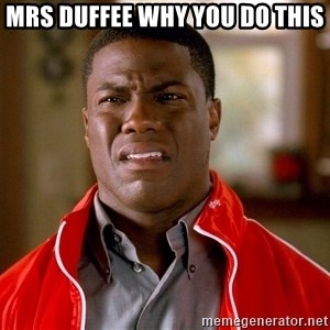 Kevin hart too - mrs duffee why you do this