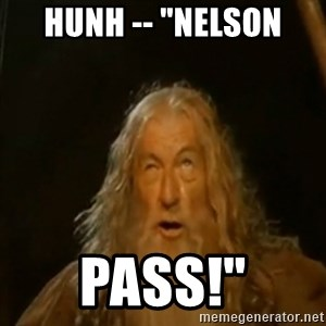 "Gandalf You Shall Not Pass - Hunh -- ""NElson pass!"""