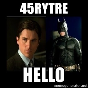 Batman's voice  - 45rytre hello