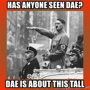Heil Hitler - has anyone seen dae? dae is about this tall
