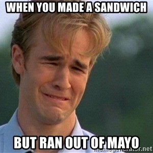Crying Man - when you made a sandwich but ran out of mayo