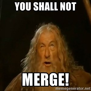 Gandalf You Shall Not Pass - You shall not merge!