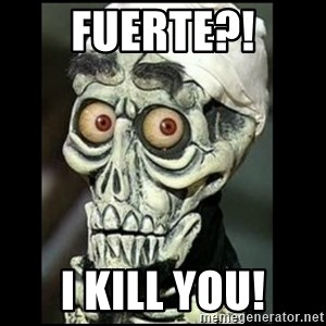 Achmed the dead terrorist - Fuerte?! I Kill you!