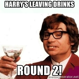 Austin Powers Drink - Harry's leaving dRinks Round 2!