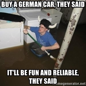 X they said,X they said - Buy a german car, THEY SAID IT'LL BE FUN AND RELIABLE, THEY SAID