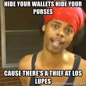 Hide Yo Kids - HIDE your wallets hide your purses Cause there's a thief at Los lupes