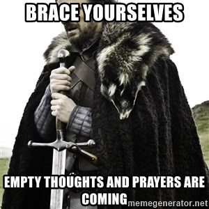 Brace Yourselves.  John is turning 21. - Brace yourselves empty thoughts and prayers are coming