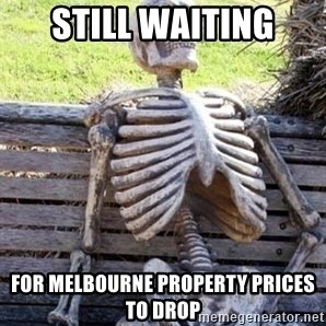Waiting skeleton meme - Still waiting for melbourne property prices to drop