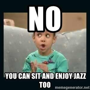 Raven Symone - No  You can sit and enjoy jazz too