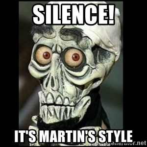 Achmed the dead terrorist - Silence! IT'S Martin's style