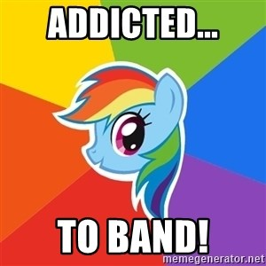 Rainbow Dash - Addicted... To band!