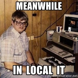 Nerd - Meanwhile in  local  it