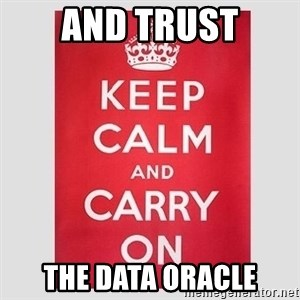 Keep Calm - And trust the data oracle