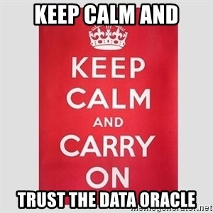 Keep Calm - keep calm and trust the data oracle