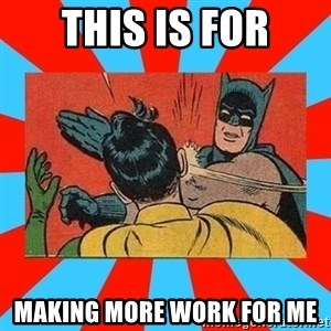 Batman Bitchslap - This is for making more work for me