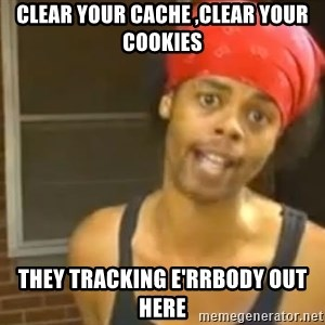 Hide Yo Kids - Clear your cache ,Clear your cookies They tracking e'rrbody out here