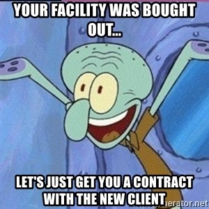 calamardo me vale - Your facility was bought out... let's just get you a contract with the new client