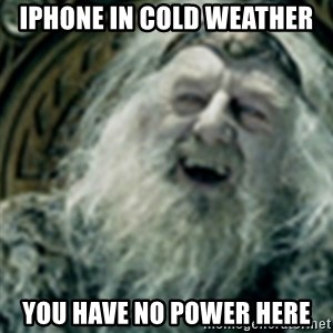 you have no power here - Iphone in cold weather You have no power here
