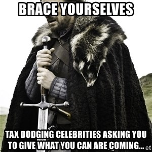 Brace Yourselves.  John is turning 21. - brace yourselves Tax dodging celebrities asking you to give what you can are coming...
