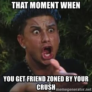 She's too young for you brah - That moment when You get friend zoned By your crush