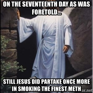 Hell Yeah Jesus - on the seventeenth day as was foretold... still jesus did partake once more in smoking the finest meth