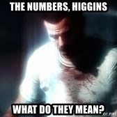Mason the numbers???? - The numbers, higgins what do they mean?