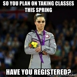 Unimpressed McKayla Maroney - SO you plan on taking classes this spring Have you registered?