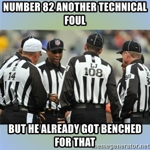 NFL Ref Meeting - Number 82 another technical Foul but he already got benched for that