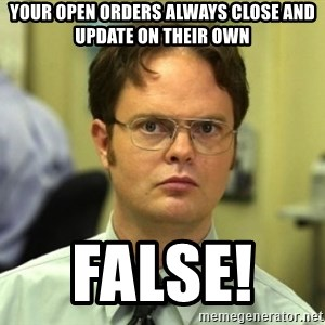 Dwight Meme - Your open orders always close and update on their own                                        false!