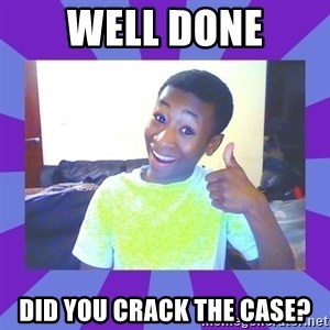 Well Done! - Well done Did you crack the case?