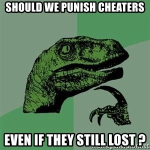 Raptor - Should we punish cheaters Even if they still lost ?