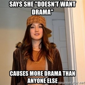 """scumbag stacy - Says she """"doesn't want drama"""" causes more drama than anyone else"""