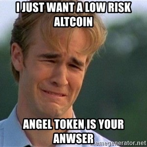 Crying Man - I JUST WANT A LOW RISK ALTCOIN ANGEL TOKEN IS YOUR ANWSER