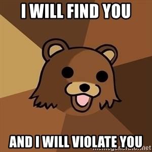 Pedobear - I will find you And I will violate you